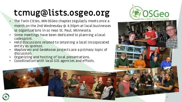 tcmug@lists.osgeo.org • The Twin Cities, MN OSGeo chapter regularly meets once a month on the 2nd Wednesday @ 4:30pm at lo...