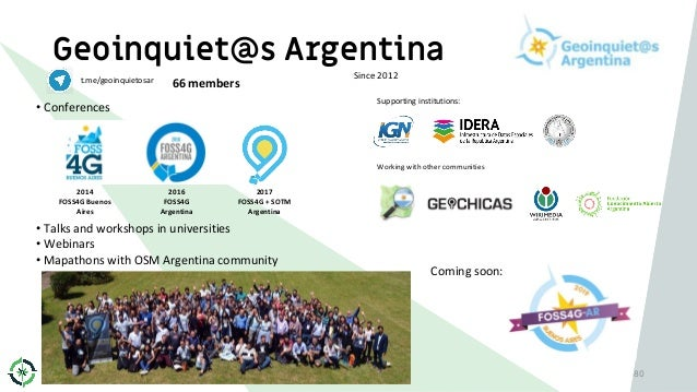 Geoinquiet@s Argentina 80 t.me/geoinquietosar 66 members Since 2012 • Conferences 2014 FOSS4G Buenos Aires 2016 FOSS4G Arg...
