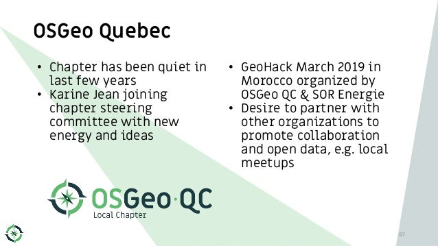 OSGeo Quebec • Chapter has been quiet in last few years • Karine Jean joining chapter steering committee with new energy a...