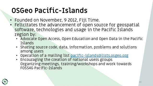 OSGeo Pacific-Islands • Founded on November, 9 2012, Fiji Time. • Felicitates the advancement of open source for geospatia...