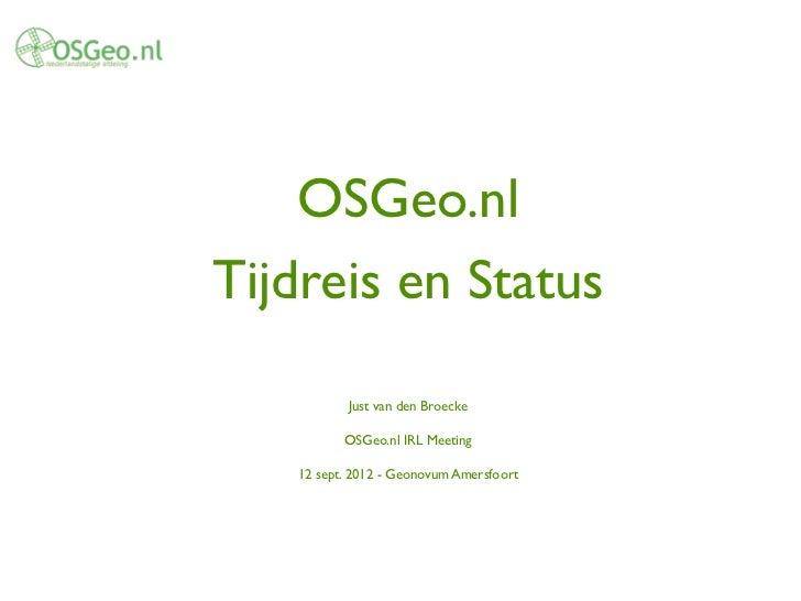OSGeo.nlTijdreis en Status           Just van den Broecke          OSGeo.nl IRL Meeting   12 sept. 2012 - Geonovum Amersfo...
