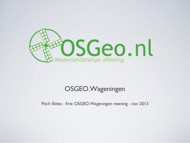 OSGEO.WageningenPitch Slides - first OSGEO.Wageningen meeting - nov 2013