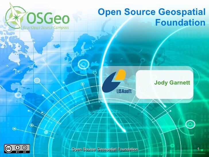 Open Source Geospatial                        Foundation                                         Jody Garnett     Open Sou...