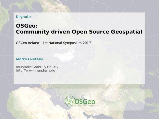 ©2017MarkusNeteler,CC-BY-SA Keynote OSGeo: Community driven Open Source Geospatial OSGeo Ireland – 1st National Symposium ...