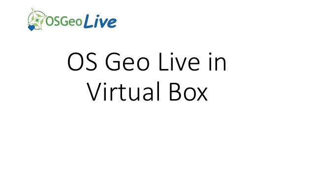 OS Geo Live in Virtual Box