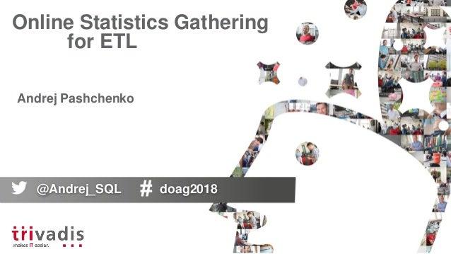 Online Statistics Gathering for ETL Andrej Pashchenko @Andrej_SQL doag2018