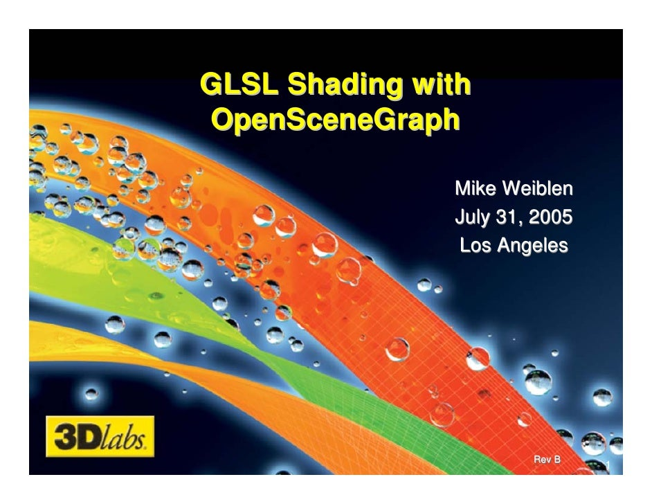 GLSL Shading with OpenSceneGraph                 Mike Weiblen                July 31, 2005                Los Angeles     ...