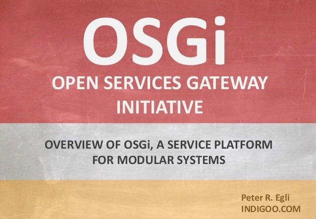 © Peter R. Egli 2015 1/23 Rev. 1.90 OSGi service platform indigoo.com Peter R. Egli INDIGOO.COM OVERVIEW OF OSGi, A SERVIC...
