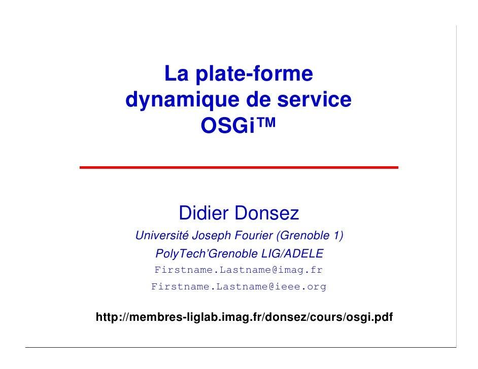 La plate-forme      dynamique de service            OSGi™                  Didier Donsez       Université Joseph Fourier (...