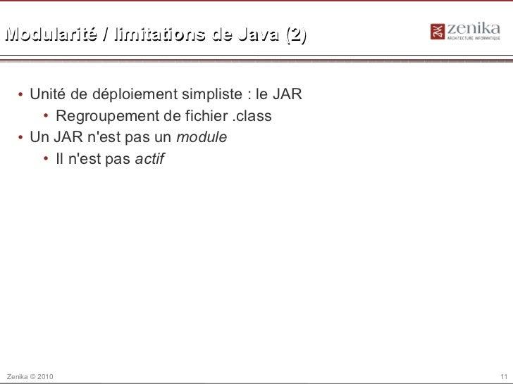 Modularité / limitations de Java (2)  • Unité de déploiement simpliste : le JAR     • Regroupement de fichier .class  • Un...