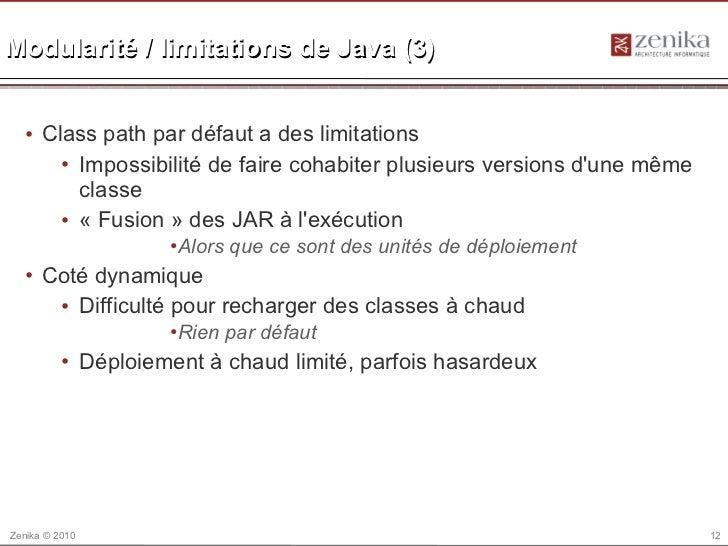 Modularité / limitations de Java (3)  • Class path par défaut a des limitations      • Impossibilité de faire cohabiter pl...