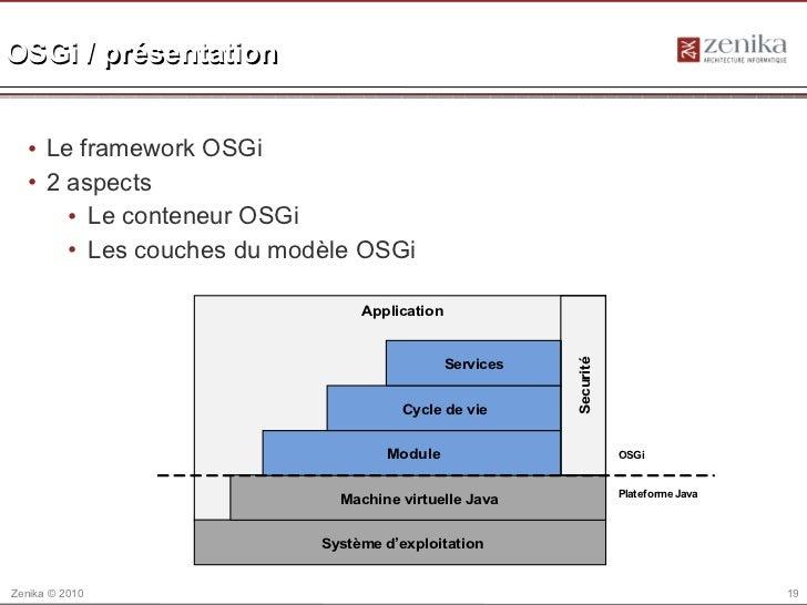 OSGi / présentation  • Le framework OSGi  • 2 aspects      • Le conteneur OSGi      • Les couches du modèle OSGi          ...