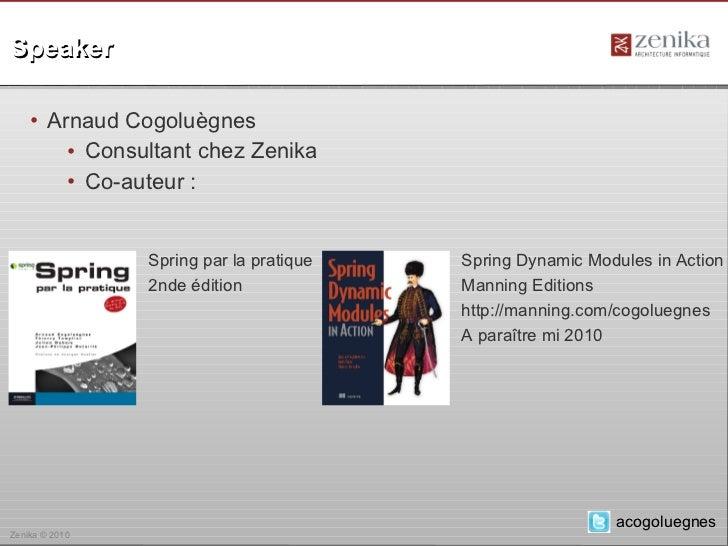 Speaker    • Arnaud Cogoluègnes        • Consultant chez Zenika        • Co-auteur :                Spring par la pratique...