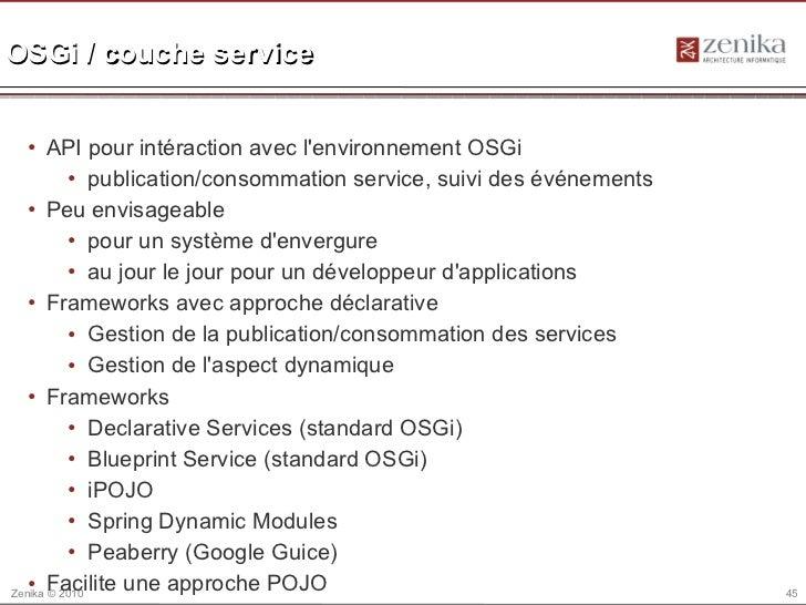 OSGi / couche service   • API pour intéraction avec lenvironnement OSGi          • publication/consommation service, suivi...