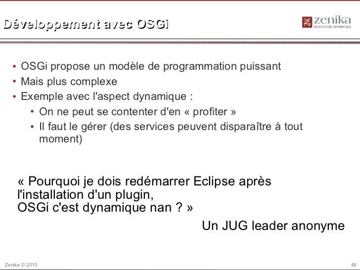 Développement avec OSGi  • OSGi propose un modèle de programmation puissant  • Mais plus complexe  • Exemple avec laspect ...