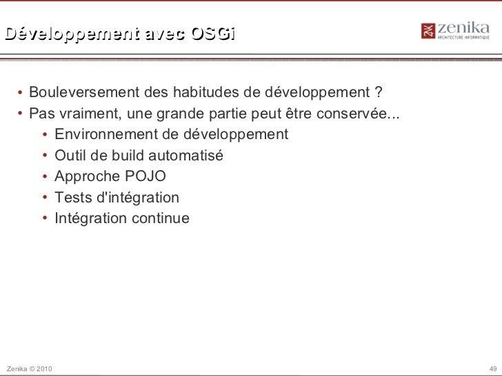 Développement avec OSGi  • Bouleversement des habitudes de développement ?  • Pas vraiment, une grande partie peut être co...