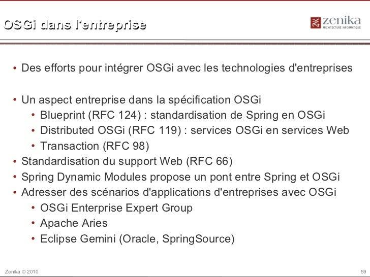 OSGi dans lentreprise  • Des efforts pour intégrer OSGi avec les technologies dentreprises  • Un aspect entreprise dans la...