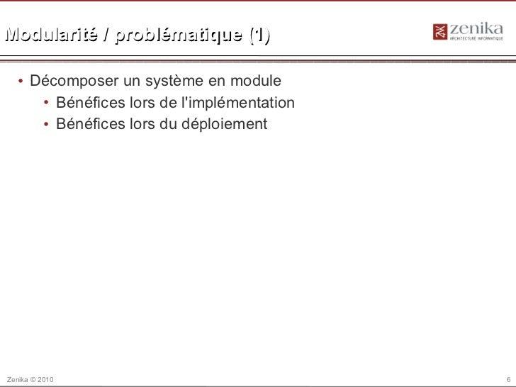 Modularité / problématique (1)  • Décomposer un système en module     • Bénéfices lors de limplémentation     • Bénéfices ...