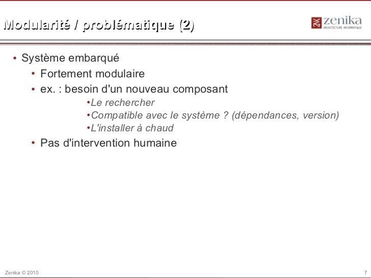 Modularité / problématique (2)  • Système embarqué     • Fortement modulaire     • ex. : besoin dun nouveau composant     ...