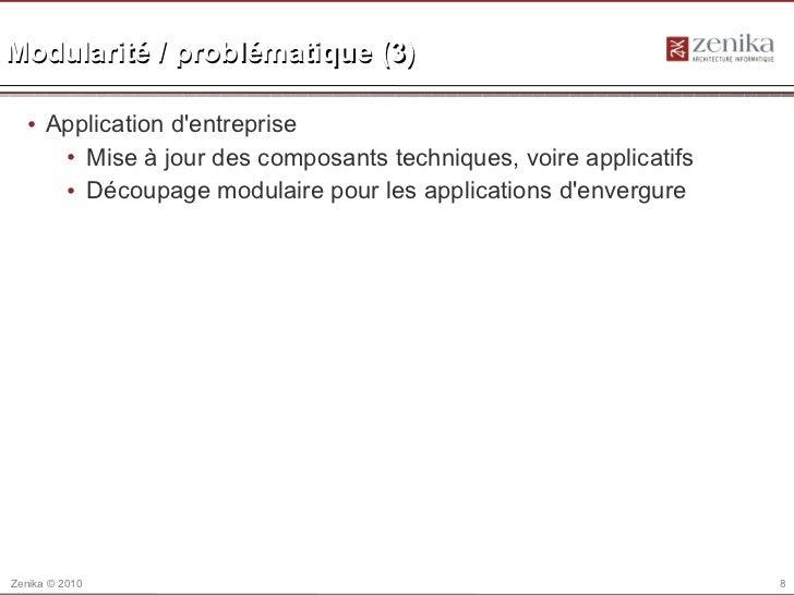 Modularité / problématique (3)  • Application dentreprise     • Mise à jour des composants techniques, voire applicatifs  ...