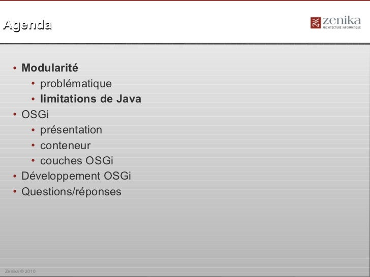Agenda   • Modularité      • problématique      • limitations de Java   • OSGi      • présentation      • conteneur      •...