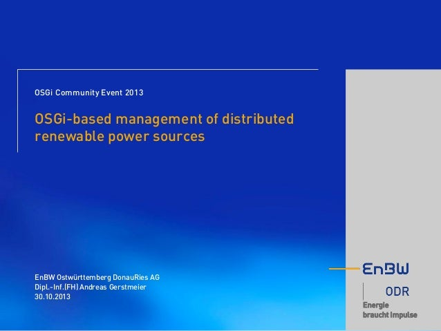 OSGi Community Event 2013  OSGi-based management of distributed renewable power sources  EnBW Ostwürttemberg DonauRies AG ...
