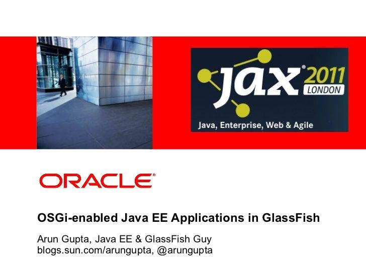 <Insert Picture Here>OSGi-enabled Java EE Applications in GlassFishArun Gupta, Java EE & GlassFish Guyblogs.sun.com/arungu...