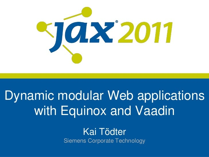 Dynamische Webapplikationen   mit Equinox und Vaadin             Kai Tödter       Siemens Corporate Technology