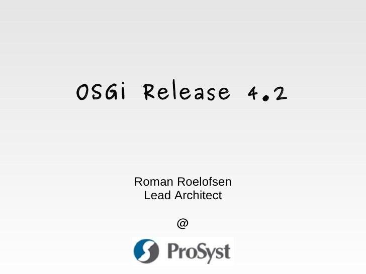 OSGi Release 4.2            Roman Roelofsen          Lead Architect                @