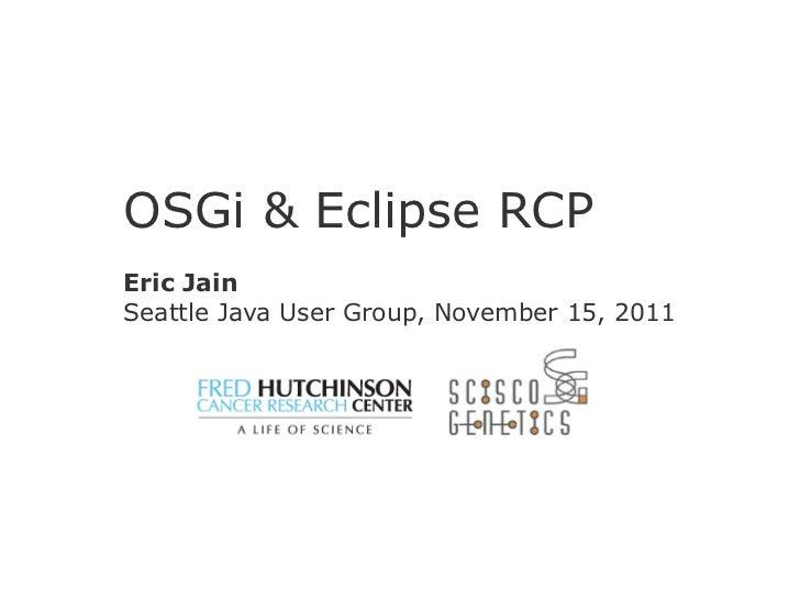 OSGi & Eclipse RCPEric JainSeattle Java User Group, November 15, 2011