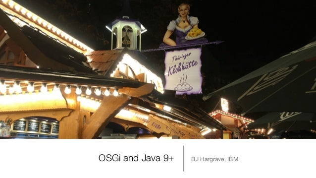 OSGi and Java 9+ BJ Hargrave, IBM