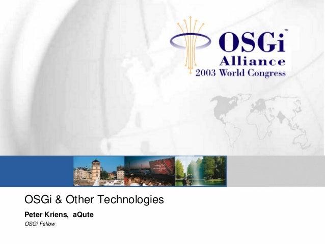 OSGi & Other Technologies Peter Kriens, aQute OSGi Fellow