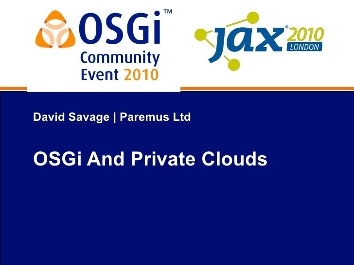 David Savage | Paremus Ltd   OSGi And Private Clouds
