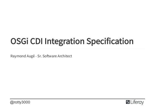 � � � OSGi CDI Integration Specification Raymond Aug� - Sr. So ware Architect @rotty3000