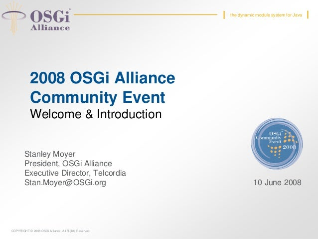 COPYRIGHT © 2008 OSGi Alliance. All Rights Reserved the dynamic module system for Java 2008 OSGi Alliance Community Event ...