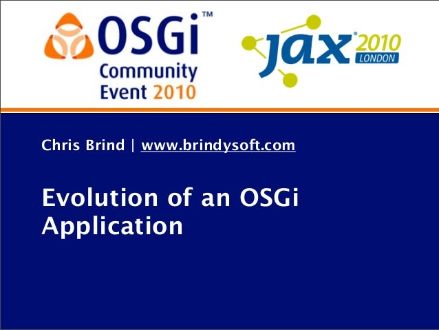 Chris Brind | www.brindysoft.com Evolution of an OSGi Application