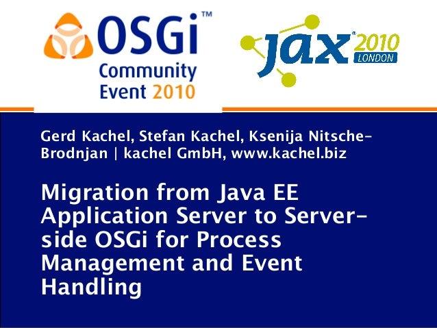 Gerd Kachel, Stefan Kachel, Ksenija Nitsche- Brodnjan | kachel GmbH, www.kachel.biz Migration from Java EE Application Ser...