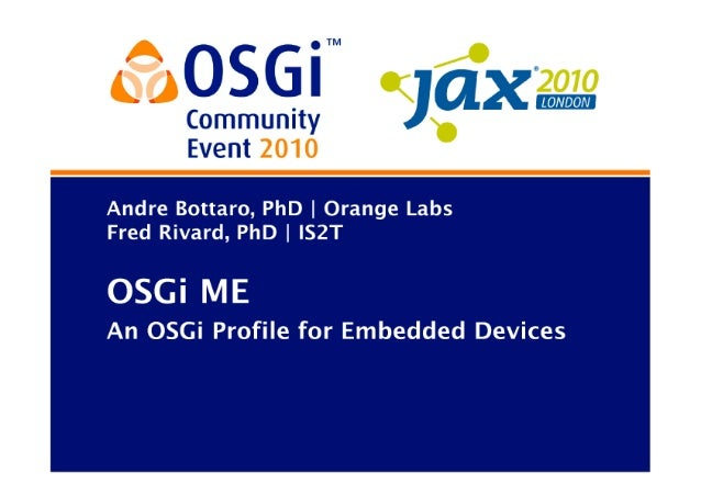 OSGi Community Event 2010 - OSGi ME - An OSGi Profile for Embedded Devices