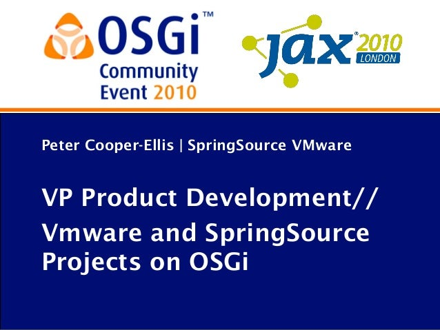 Peter Cooper-Ellis | SpringSource VMware VP Product Development// Vmware and SpringSource Projects on OSGi