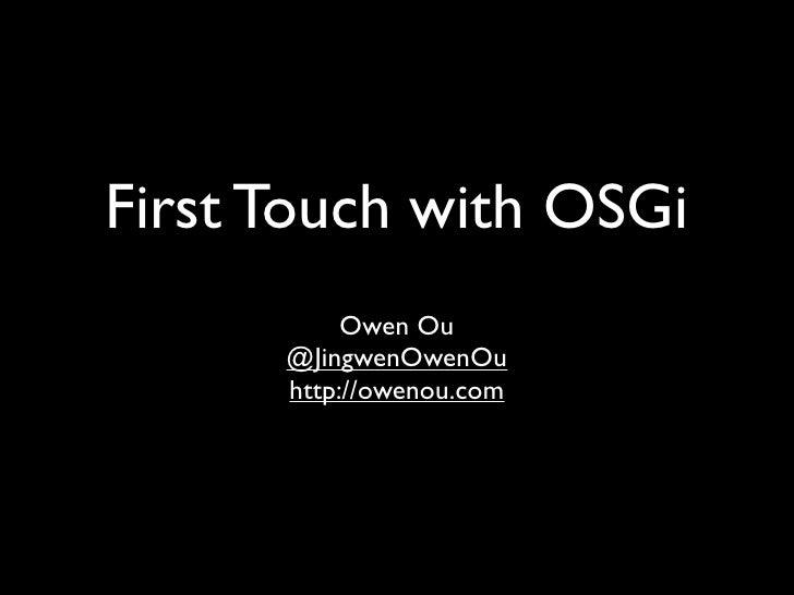 First Touch with OSGi            Owen Ou       @JingwenOwenOu       http://owenou.com