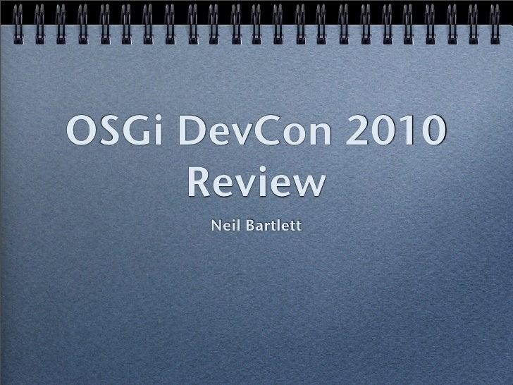 OSGi DevCon 2010      Review       Neil Bartlett