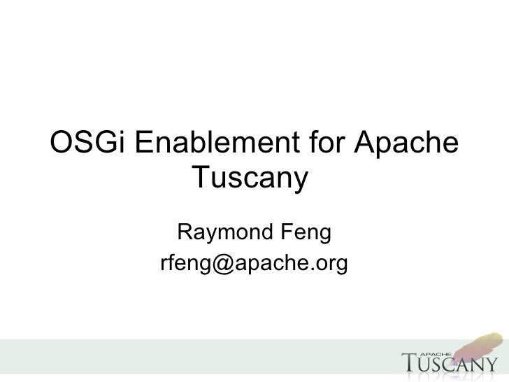 OSGi Enablement for Apache Tuscany  Raymond Feng [email_address]
