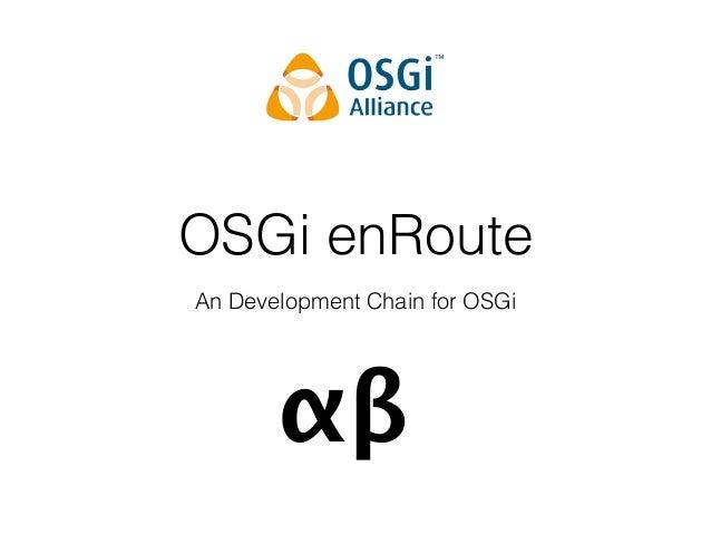 OSGi enRoute An Development Chain for OSGi αβ