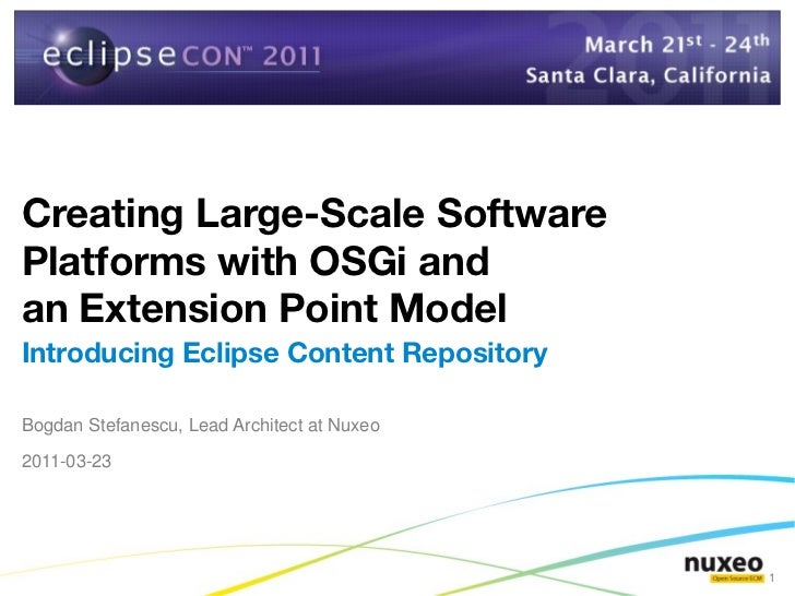 Creating Large-Scale SoftwarePlatforms with OSGi andan Extension Point ModelIntroducing Eclipse Content RepositoryBogdan S...