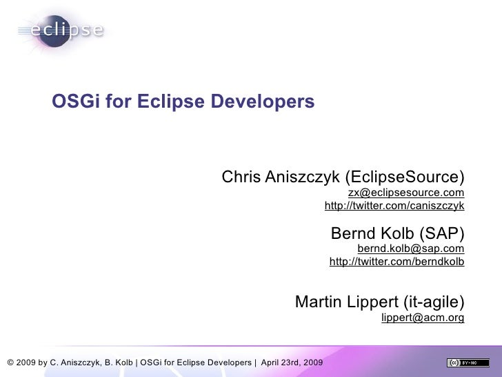OSGi for Eclipse Developers                                                         Chris Aniszczyk (EclipseSource)       ...