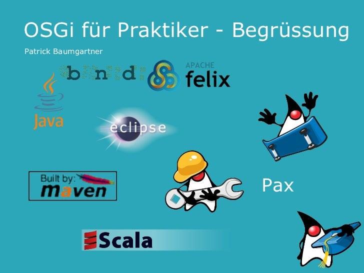 OSGi für Praktiker - BegrüssungPatrick Baumgartner                      Pax