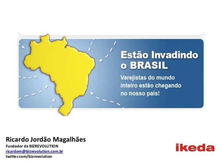 Ricardo Jordão Magalhães<br />Fundador da BIZREVOLUTION<br />ricardom@bizrevolution.com.br<br />twitter.com/bizrevolution<...