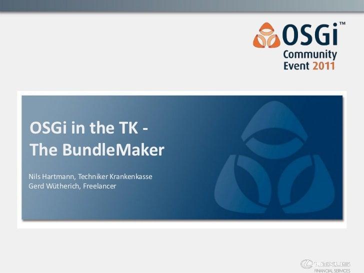 OSGi in the TK -The BundleMakerNils Hartmann, Techniker KrankenkasseGerd Wütherich, Freelancer                            ...