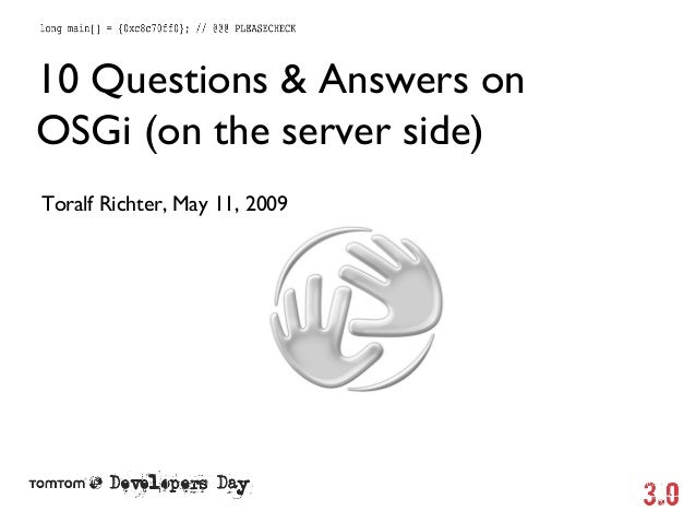 10 Questions & Answers on OSGi (on the server side) Toralf Richter, May 11, 2009