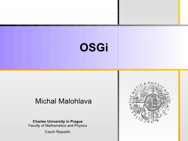 OSGi       Michal Malohlava    Charles University in Prague Faculty of Mathematics and Physics          Czech Republic